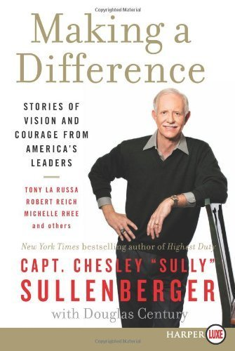 Making a Difference LP: Stories of Vision and Courage from America's Leaders by Sullenberger, Chesley B., III (May 29, 2012) Paperback Lrg