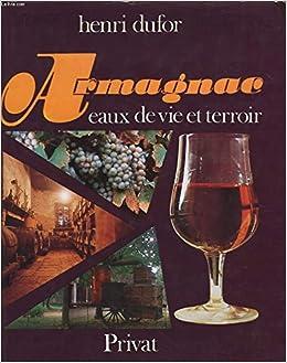 Amazon Fr Armagnac Eaux De Vie Et Terroir Dufour Livres