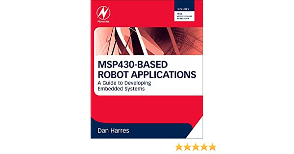 MSP430-based Robot Applications: A Guide to Developing Embedded