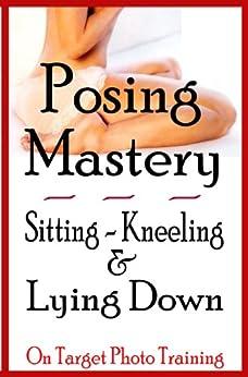 Posing Mastery - Sitting, Kneeling & Lying Down (On Target Photo Training Book 15) by [Eitreim, Dan]