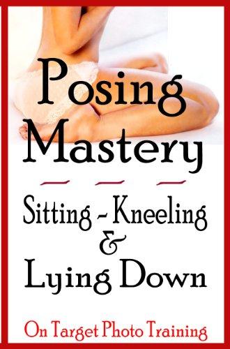 Posing Mastery - Sitting, Kneeling & Lying Down (On Target Photo Training Book 15)