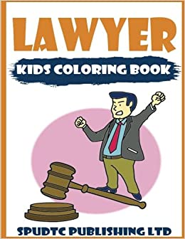 Lawyer: Kids Coloring Book: Spudtc Publishing Ltd: 9781547160976 ...