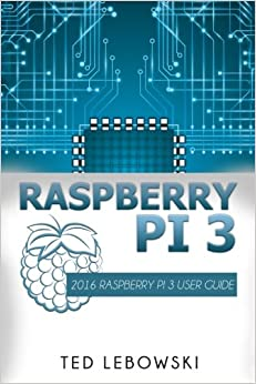 Raspberry Pi 3: 2016 Raspberry Pi 3 User Guide (Raspberry Pi, Raspberry Pi 2, Raspberry Pi Programming, Raspberry Pi Projects) (Volume 1) Free Download