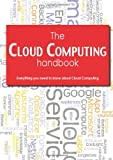 The Cloud Computing Handbook - Everything you need to know about Cloud Computing, Emily Smith, 1743041446