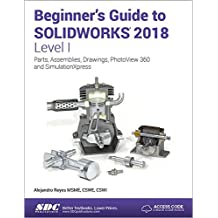 Beginner's Guide to Solidworks 2018, Level I