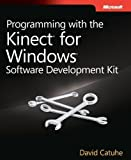 Programming With The Kinect For Windows Software Development Kit: Add Gesture and Posture Recognition to Your Applications 1st (first) Edition by Catuhe, David published by MICROSOFT PRESS (2012)