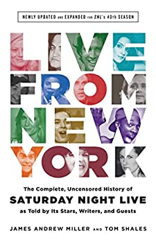 Live From New York: An Uncensored History Of Saturday Night Live by [Shales, Tom, Miller, James Andrew]