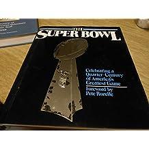 The Super Bowl: Celebrating a Quarter-Century of America's Greatest Game