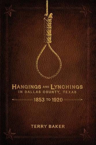 Terry Baker (Hangings and Lynchings in Dallas County, Texas: 1853 to 1920)
