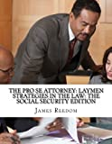 img - for The Pro Se Attorney: Laymen Strategies In The Social Security Edition (The Pro Se Attorney: Social Security Edition) (Volume 2) book / textbook / text book
