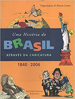 História Do Brasil Através Da Caricatura, Uma (1840-2006