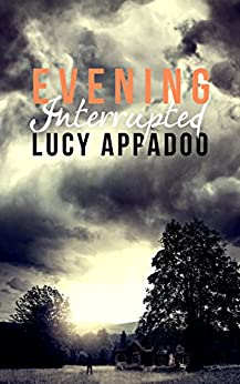 Evening Interrupted by [Appadoo, Lucy]