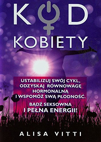 Kod kobiety (Polish Edition) Alisa Vitti