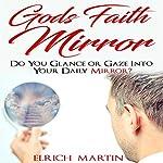 God's Faith Mirror: Do You Glance or Gaze into Your Daily Mirror? | Elrich Martin