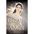 Breath of Angel: A Novel  (The Angeleaon Circle Book 1)