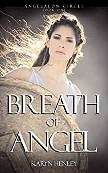 Breath of Angel: A Novel  (The Angeleaon Circle Book 1) by [Henley, Karyn]