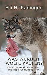 Was würden Wölfe kaufen?: Die Ernährung des Wolfes - mit Tipps für Hundehalter (Wölfisch für Anfänger 1)