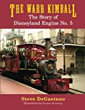 img - for The Ward Kimball: The Story of Disneyland Engine No. 5 book / textbook / text book