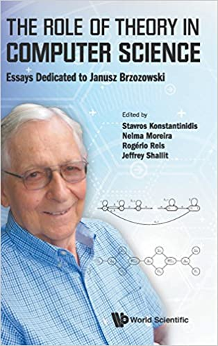 The Role Of Theory In Computer Science Essays Dedicated To Janusz  The Role Of Theory In Computer Science Essays Dedicated To Janusz  Brzozowski Stavros Konstantinidis Nelma Moreira Rogerio Reis Jeffrey  Shallit