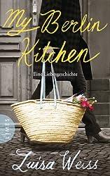 My Berlin Kitchen: Eine Liebesgeschichte (German Edition)