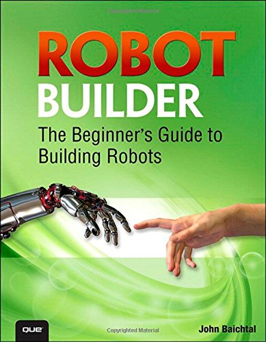 (Robot Builder: The Beginner's Guide to Building Robots)