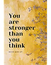 Motivational Notebook: You Are Stronger Than You Think. Never give Up: Inspirational Journal, Notebook to Write In