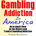 Gambling Addiction in America: An In-Depth View on the History and Trend of Gambling Addiction Audiobook by William Manheimer Narrated by Claton Butcher