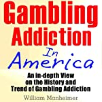 Gambling Addiction in America: An In-Depth View on the History and Trend of Gambling Addiction | William Manheimer