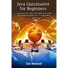 Java Quizmaster for Beginners: Learn Java in 17 days and master Java code by solving 105 quizzes and 117 assignments