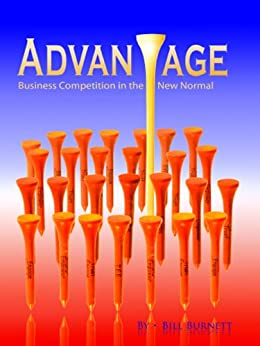 Advantage: Business Competition in the New Normal by [Bill Burnett]