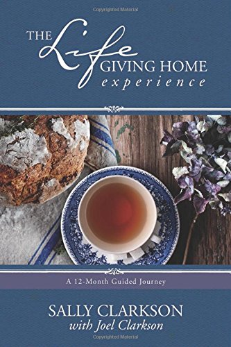 The Lifegiving Home Experience: A 12-Month Guided Journey