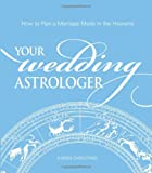Your Wedding Astrologer: How to Plan a Marriage Made in the Heavens