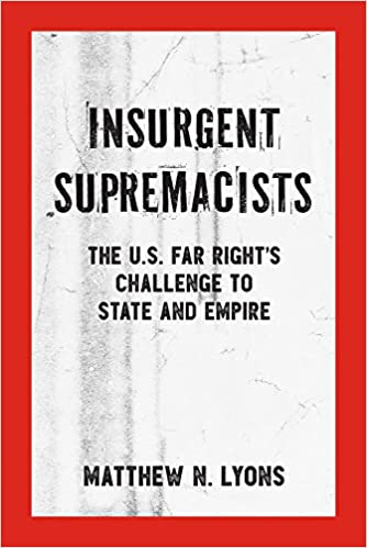 Insurgent Supremacists: The U.S. Far Rights Challenge to ...
