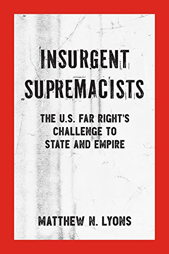 Insurgent Supremacists: The U.S. Far Right's Challenge to State and Empire (Kersplebedeb)
