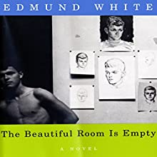 The Beautiful Room Is Empty: A Novel Audiobook by Edmund White Narrated by George Backman