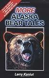 More Alaska Bear Tales, Larry Kaniut, 0882403729