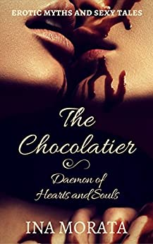 The Chocolatier: Daemon of hearts and souls (Erotic myths and sexy tales) by [Morata, Ina]