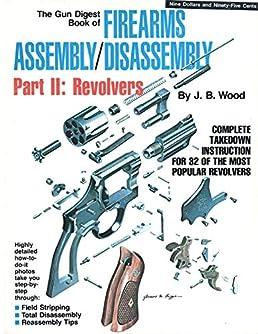 the gun digest book of firearms assembly disassembly part iithe gun digest book of firearms assembly disassembly part ii revolvers j b wood 9780695813161 amazon com books