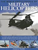 The World Encyclopedia of Military Helicopters: Featuring over 80 helicopters with 500 historical and modern photographs