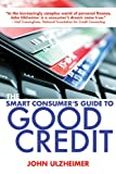 The Smart Consumer's Guide to Good Credit, John Ulzheimer, 1581159048