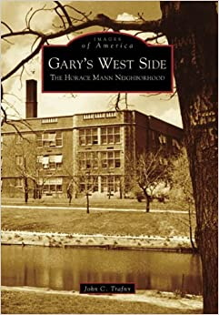 Book Gary's West Side: The Horace Mann Neighborhood (IN) (Images of America) by John C. Trafny (2006-02-06)