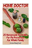 Home Doctor: 25 Homemade Remedies For Flu Prevention For Whole Family: (Alternative Medicine, Natural Healing, Medicinal Herbs)