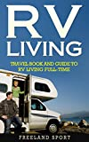 RV Living: Travel Book and Guide to RV Living Full-time (How to Live in an RV, Travel Trailers, RV Lifestyle, RV Boondocking)