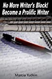 No More Writer's Block!  Become a Prolific Writer