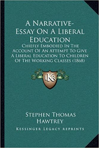 Example Of A Essay Paper A Narrativeessay On A Liberal Education Chiefly Embodied In The Account  Of An Attempt To Give A Liberal Education To Children Of The Working  Classes  A Modest Proposal Essay Topics also Learning English Essay A Narrativeessay On A Liberal Education Chiefly Embodied In The  Essay Style Paper