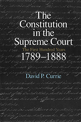 The Constitution In The Supreme Court  The First Hundred Years  1789 1888