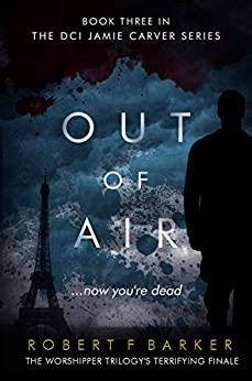 OUT OF AIR; A Terrifying Trilogy Finale: The DCI Jamie Carver Series, Book Three by [Barker, Robert F]