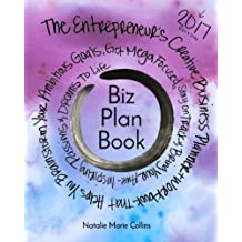 Biz Plan Book - 2017 Edition: The Entrepreneur's Creative Business Planner + Workbook That Helps You Brainstorming Your Ambitious Goals, Get Mega Focused, Stay On Track and Bring Your Awe-Inspiring Passions And Dreams To Life