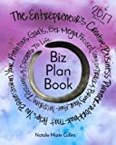 img - for Biz Plan Book - 2017 Edition: The Entrepreneur's Creative Business Planner + Workbook That Helps You Brainstorming Your Ambitious Goals, Get Mega ... Awe-Inspiring Passions And Dreams To Life book / textbook / text book