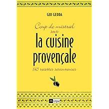 Coup de mistral sur la cuisine provençale : 145 recettes savoureuses (French Edition)